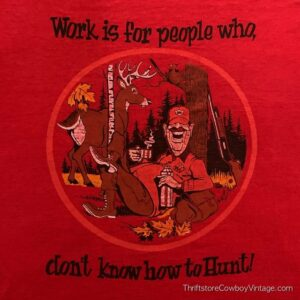 Vintage WORK IS FOR PEOPLE WHO DON'T KNOW HOW TO HUNT 80s T-SHIRT LARGE